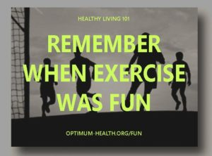 REMEMBER WHEN EXERCISE WAS FUN